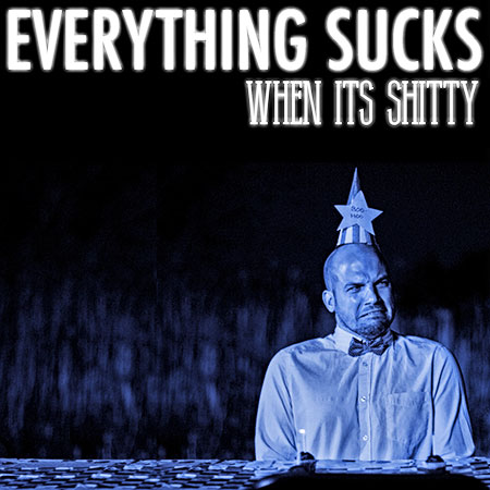 Epic Studios - Single - Everything Sucks When It's Shitty