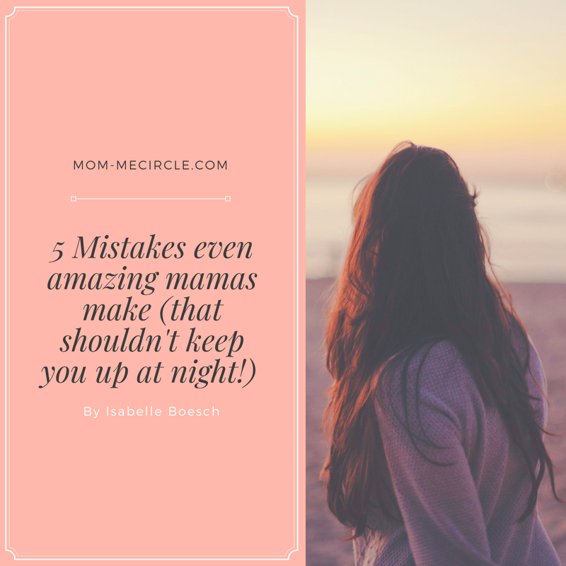 5 Mistakes even amazing mamas make (that shouldn't keep you up at night!).png