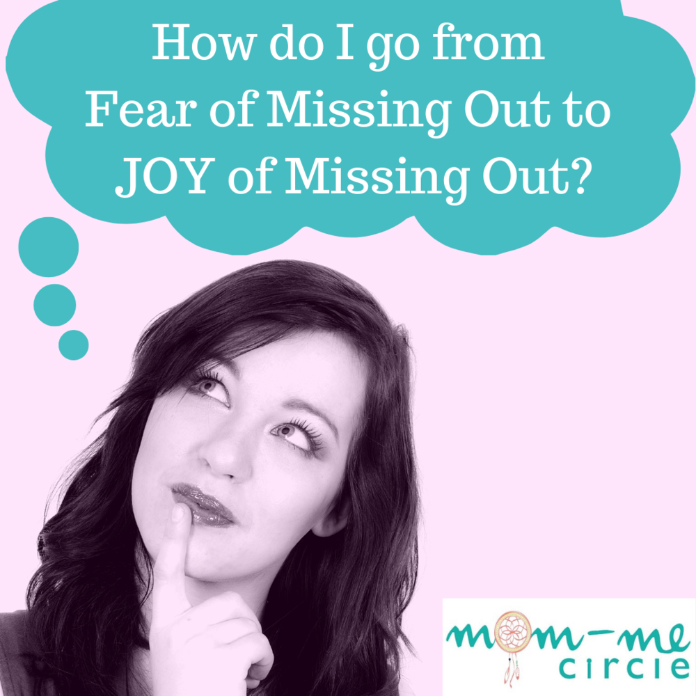 How do I go from Fear of Missing Out to JOY of Missing Out_.png