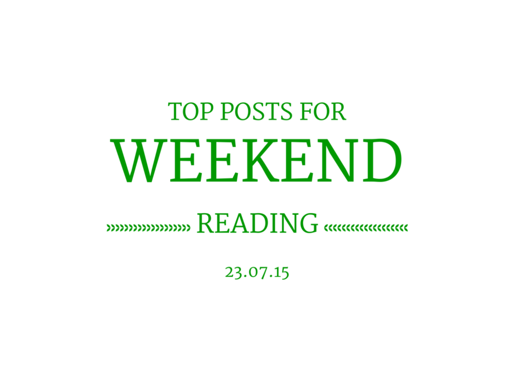 Top Posts For Weekend Reading - 23.07.15