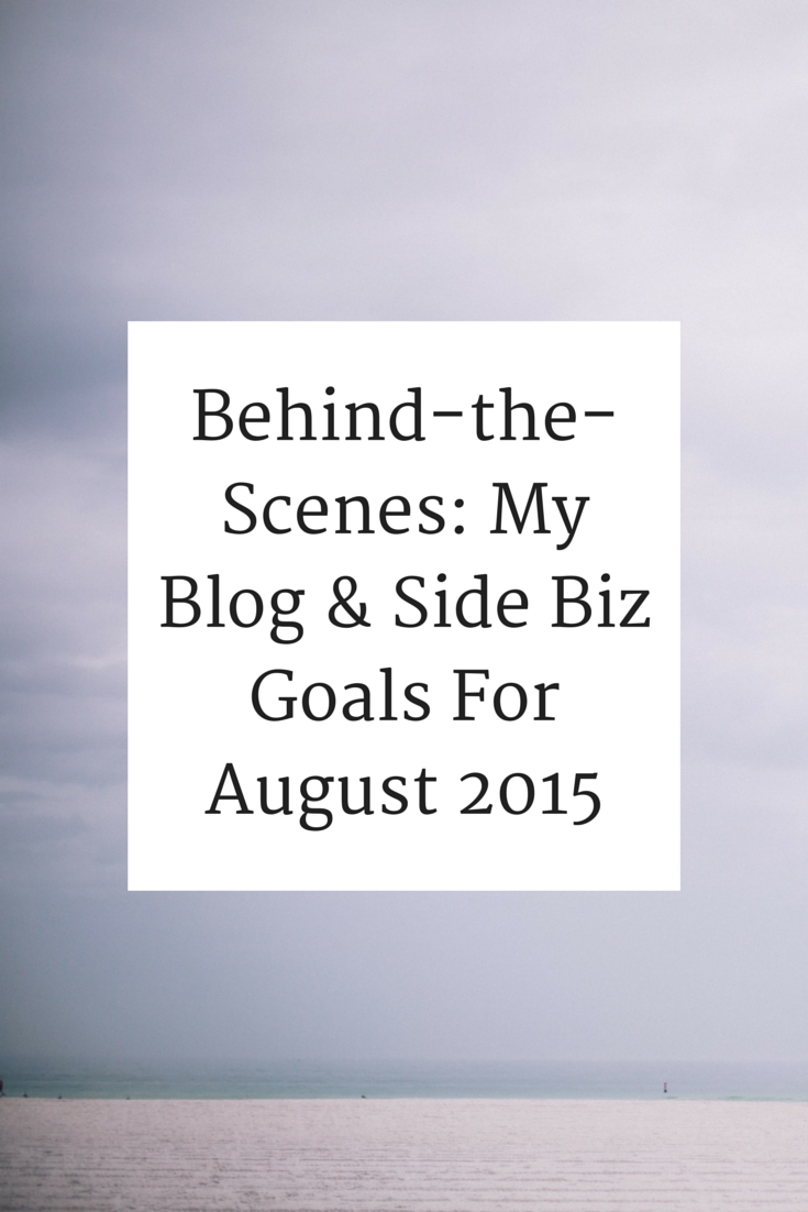 Behind-the-Scenes: My Blog & Side Biz Goals For August 2015