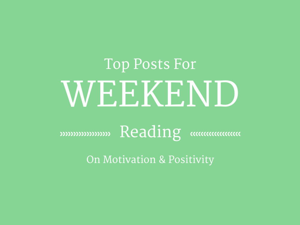 Weekend Reading | On Motivation & Positivity