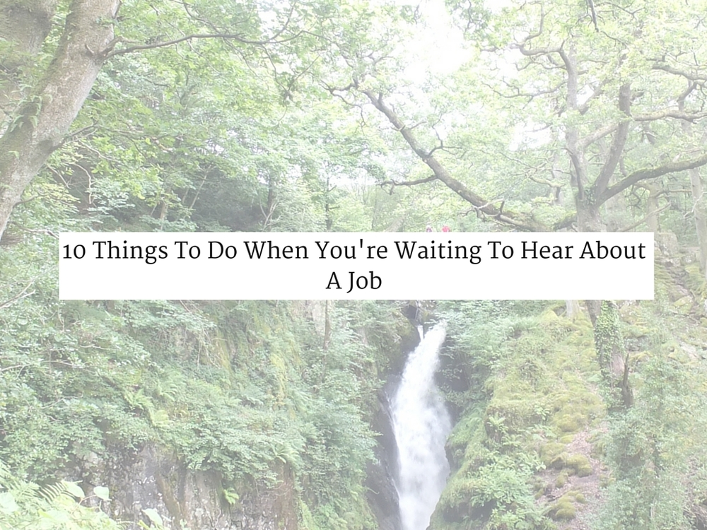 10 Things To Do When You're Waiting To Hear About A Job