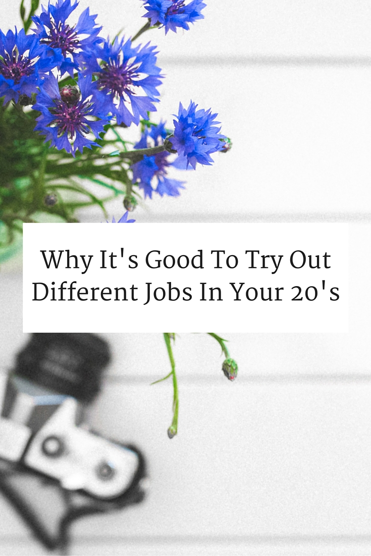 Why It's Good To Try Out Different Jobs In Your 20's