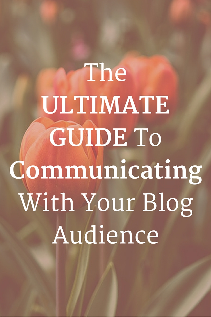 The Ultimate Guide To Communicating With Your Blog Audience