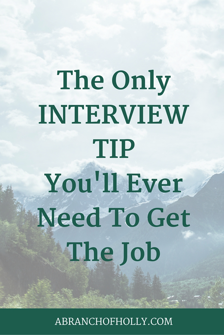 The Only Interview Tip You'll Ever Need To Get The Job