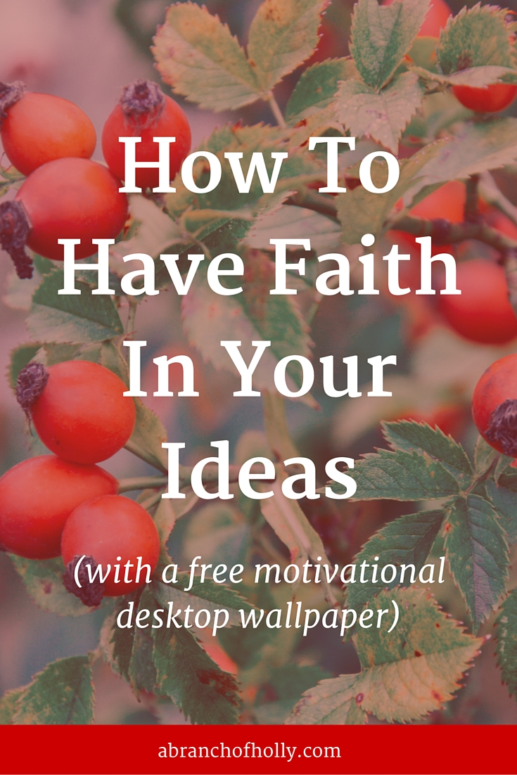 How to Have Faith In Your Ideas (with a free motivational desktop wallpaper)