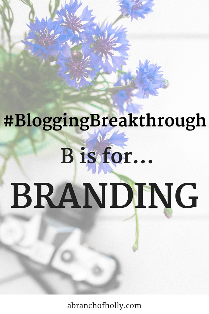 #BloggingBreakthrough - B is for Branding