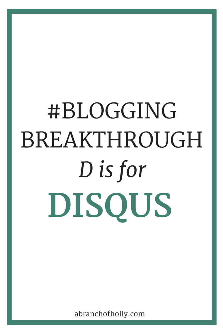 #BloggingBreakthrough - D is for Disqus