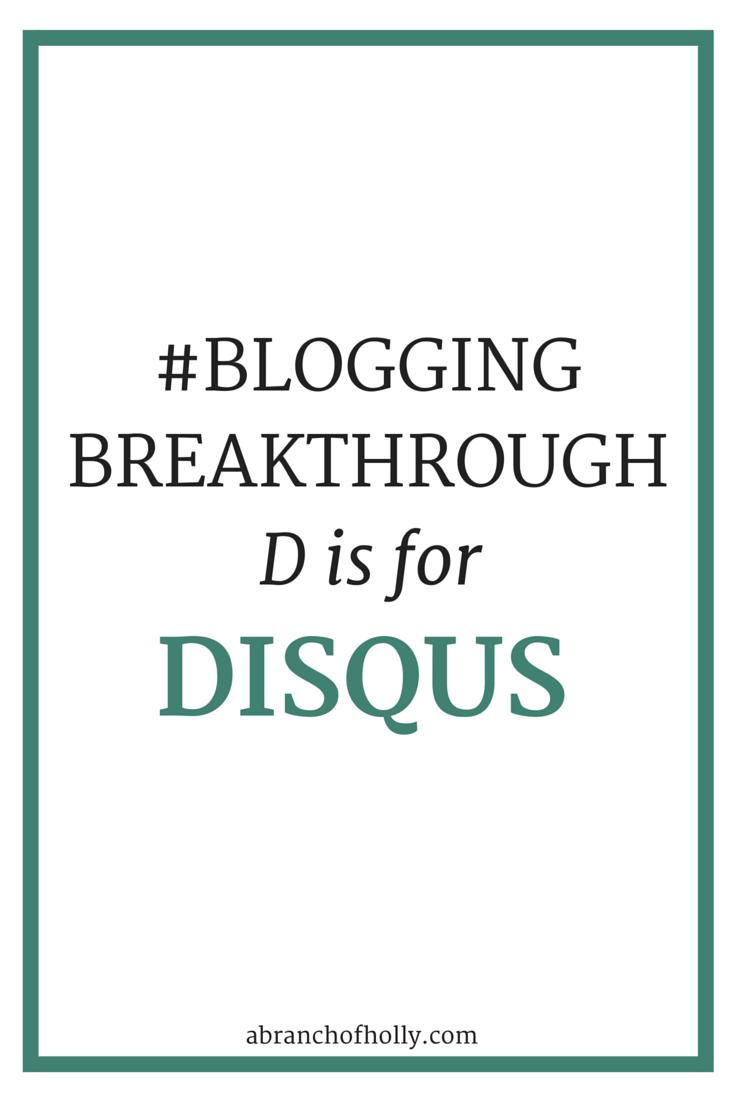 #BloggingBreakthrough - D is for Disqus
