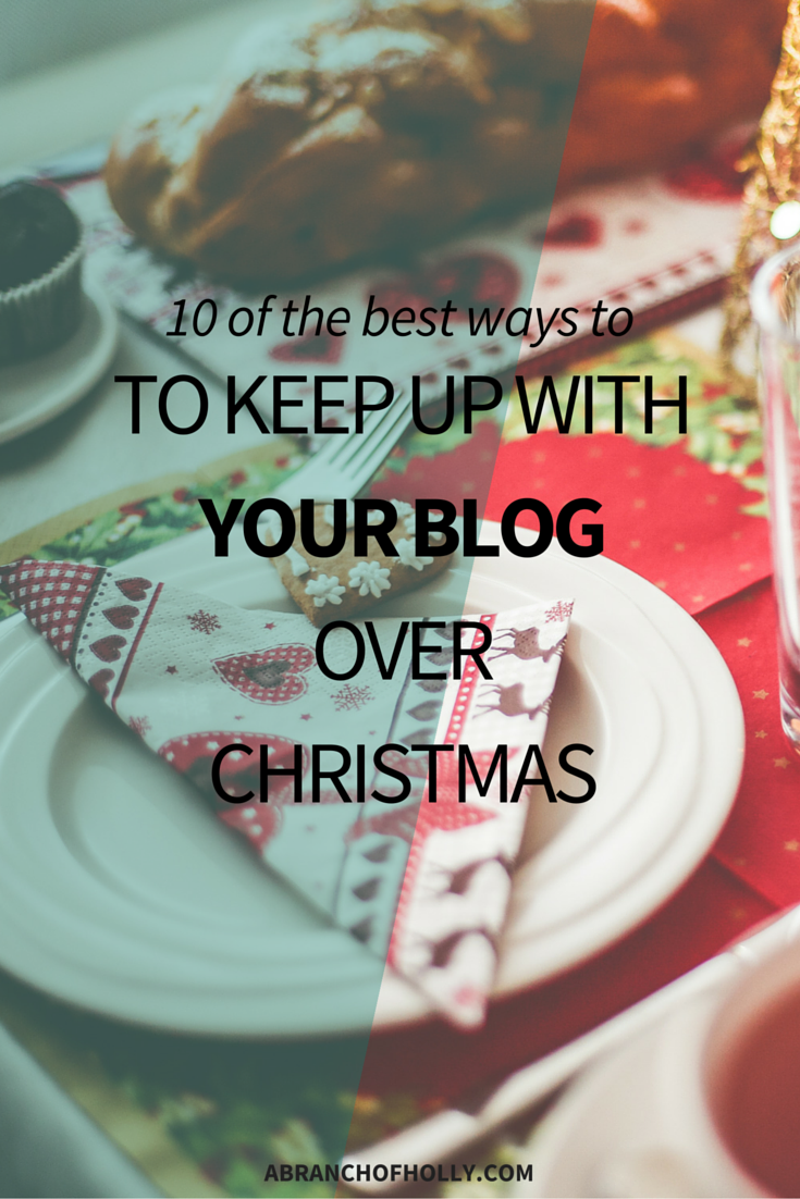 10 of the best ways to keep up with your blog over christmas