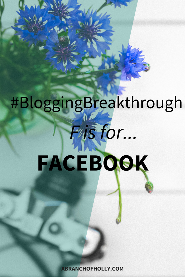 #BloggingBreakthrough - F is for Facebook
