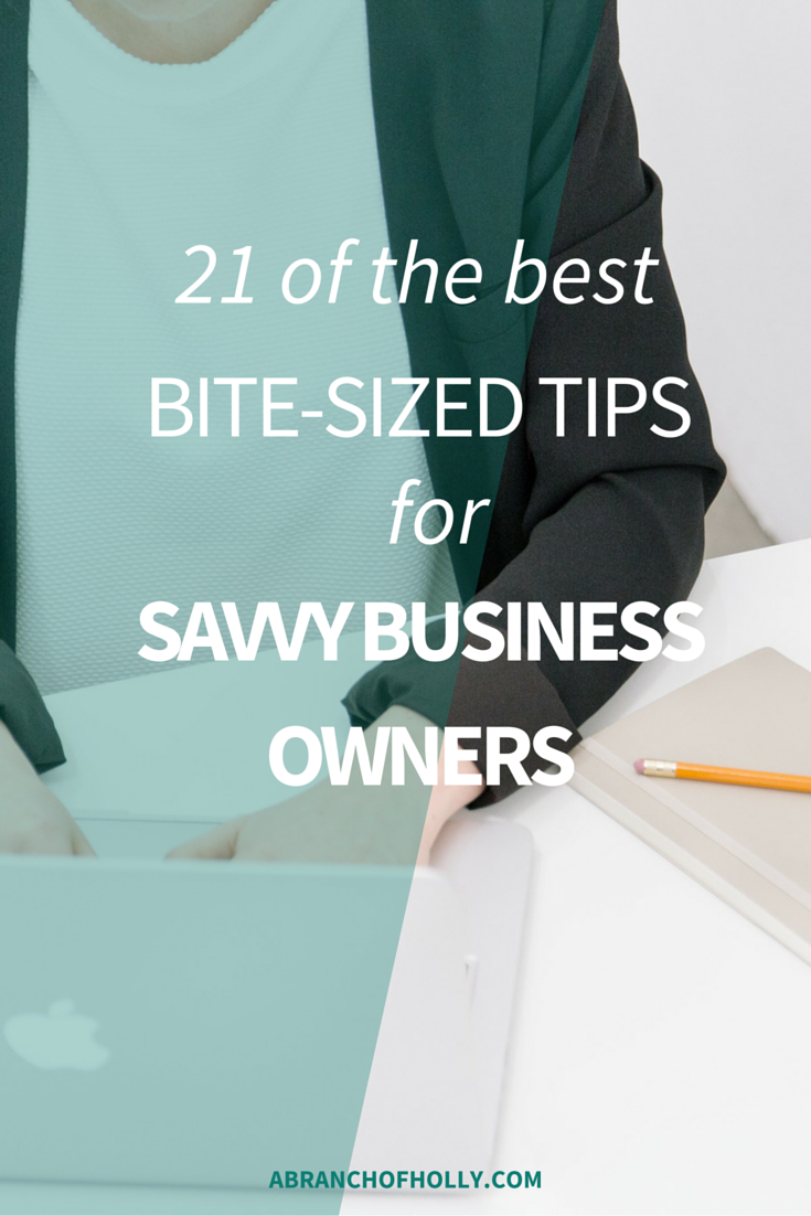 21 of the Best Bite-Sized Tips for Savvy Business Owners