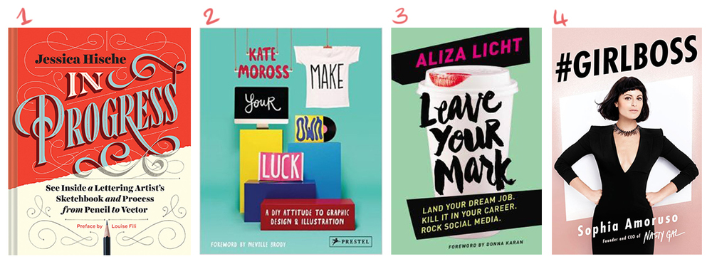1: Jessica Hische - In Progress // 2: Kate Moross - Make Your Own Luck // 3: Aliza Licht - Leave Your Mark // 4: Sophia Amoruso - #Girlboss