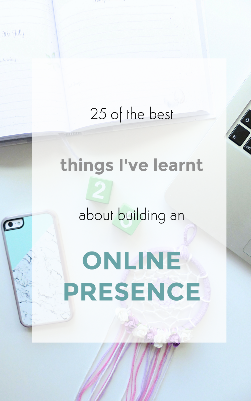 25 OF THE BEST THINGS I'VE LEARNT ABOUT BUILDING AN ONLINE PRESENCE