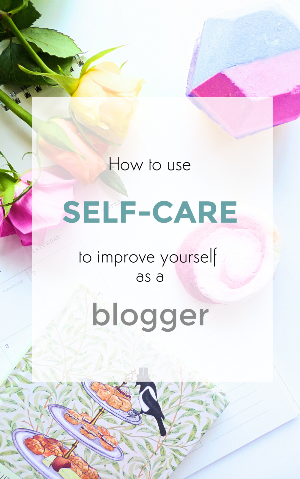 how to use self-care to improve yourself as a blogger