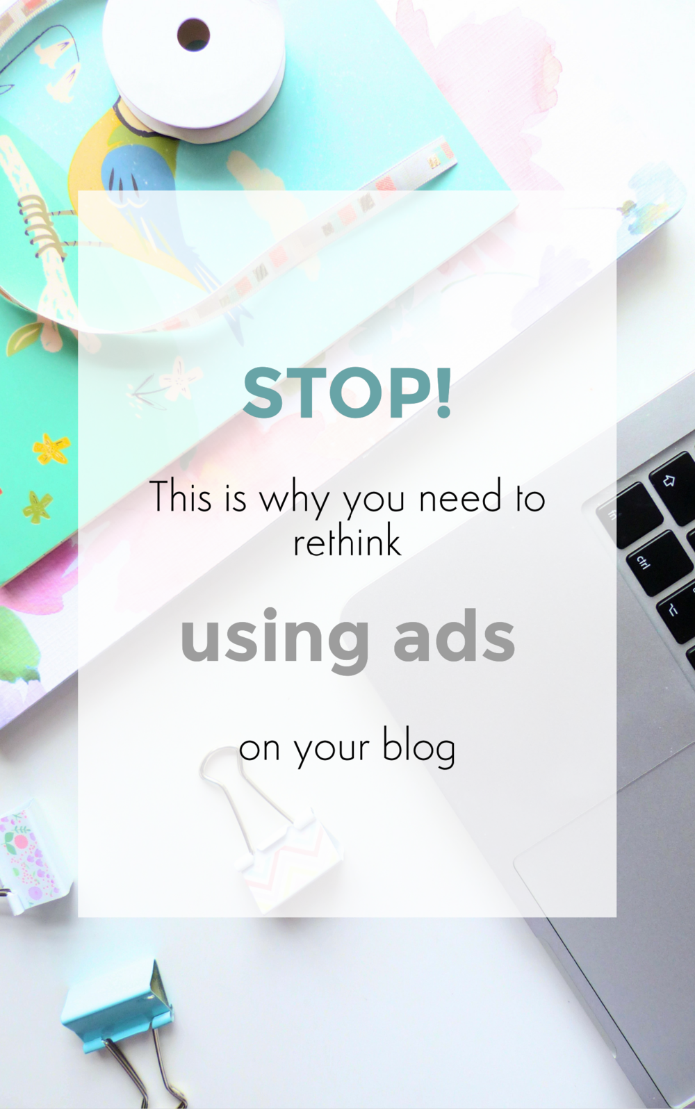 stop! this is why you need to rethink using ads on your blog