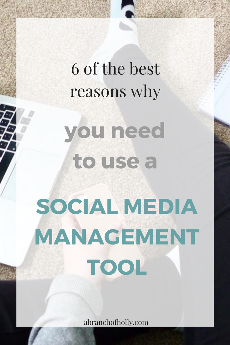 6 OF THE BEST REASONS WHY YOU NEED TO USE A SOCIAL MEDIA MANAGEMENT TOOL