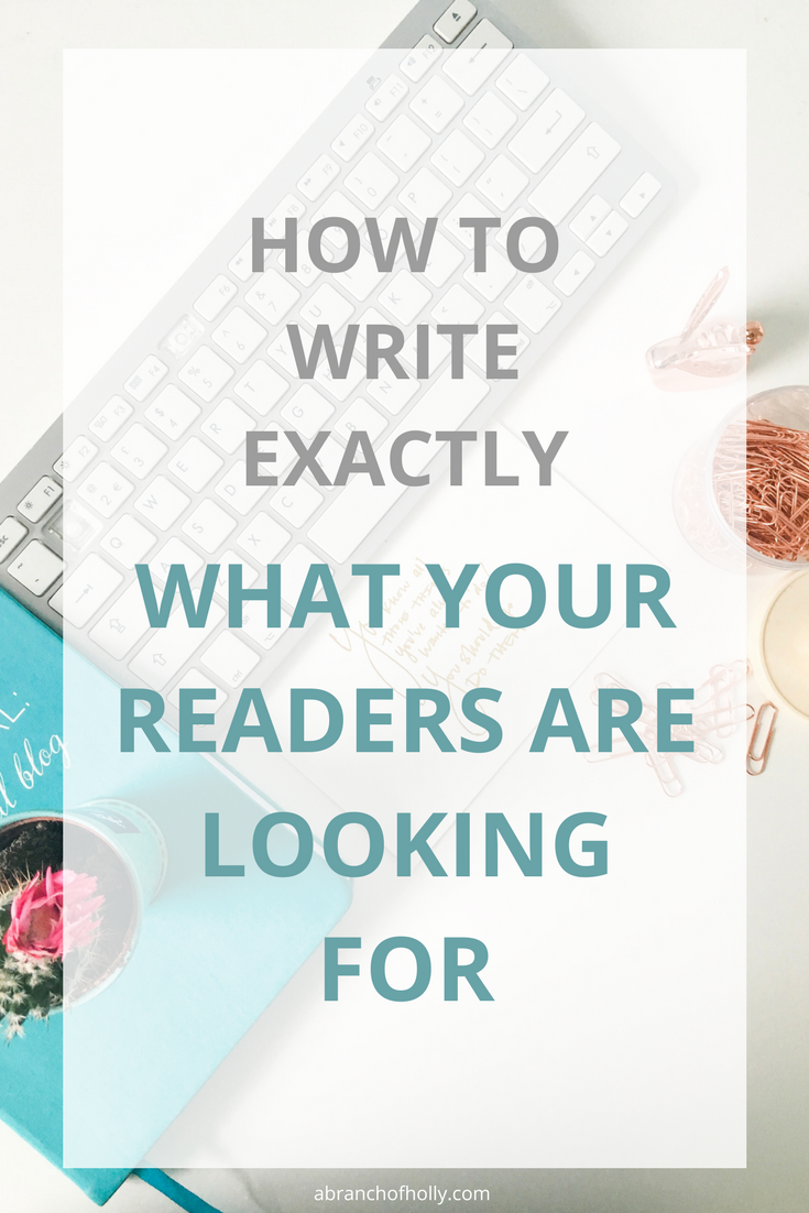 HOW TO WRITE EXACTLY WHAT YOUR READERS ARE LOOKING FOR