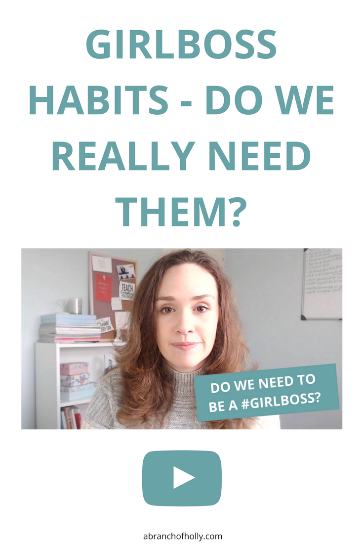 Do we really need to become a girl boss? And do we need to develop girl boss habits? Let's have a chat about it - A Branch of Holly