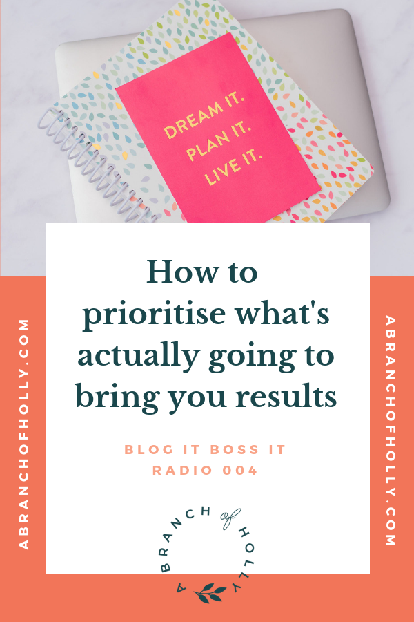 HOW TO PRIORITISE WHAT'S ACTUALLY GOING TO BRING YOU RESULTS