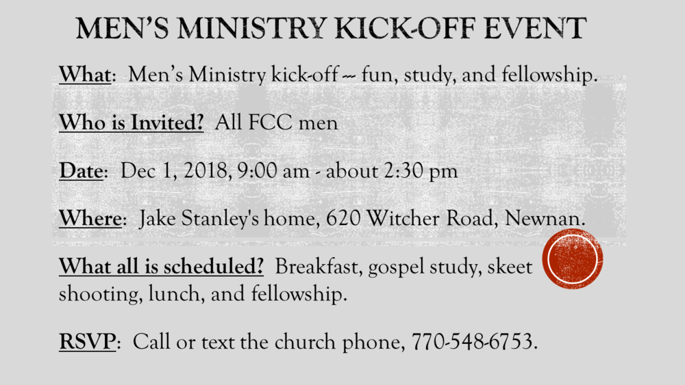 Please help spread the word to all FCC men, and ask everyone to RSVP to 770-548-6753 so that we can prepare sufficient food and have enough chairs, etc.