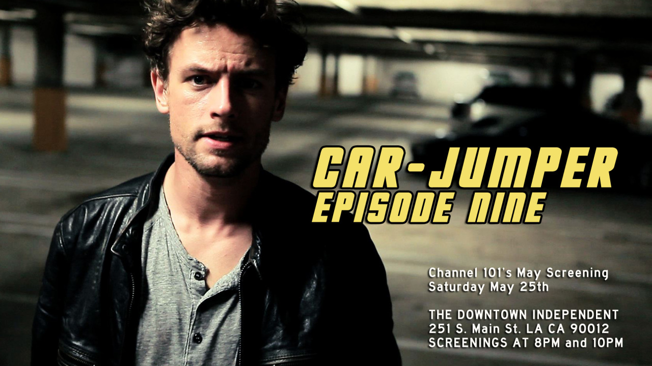 davidseger: Car-Jumper Episode 9 will premiere at Channel 101's May Screening this weekend.  The panel meeting was last night, in which we watched and selected the new pilot submissions to put in the show, and people submitted some really awesome stuff. It's gonna be a really fun screening. If you live in LA it's definitely worth checking it out. It's free! Channel 101 May Screening Saturday May 25th - 8pm & 10pm The Downtown Independent Theater 251 S. Main St, Los Angeles CA 90012 AWESOME!!!!