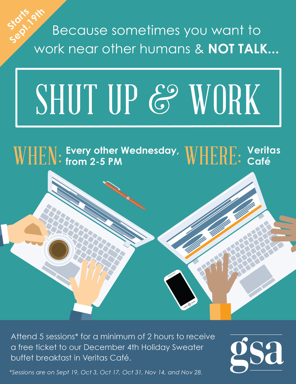 Shut Up & Work. Every other Wednesday from 2-5 in Veritas Cafe. Attend a minimum of 5 sessions for 2 hours and receive a free ticket to our December 4th Holiday Sweater buffet breakfast in Veritas Cafe. Dates are Nov.14 & Nov.28th.