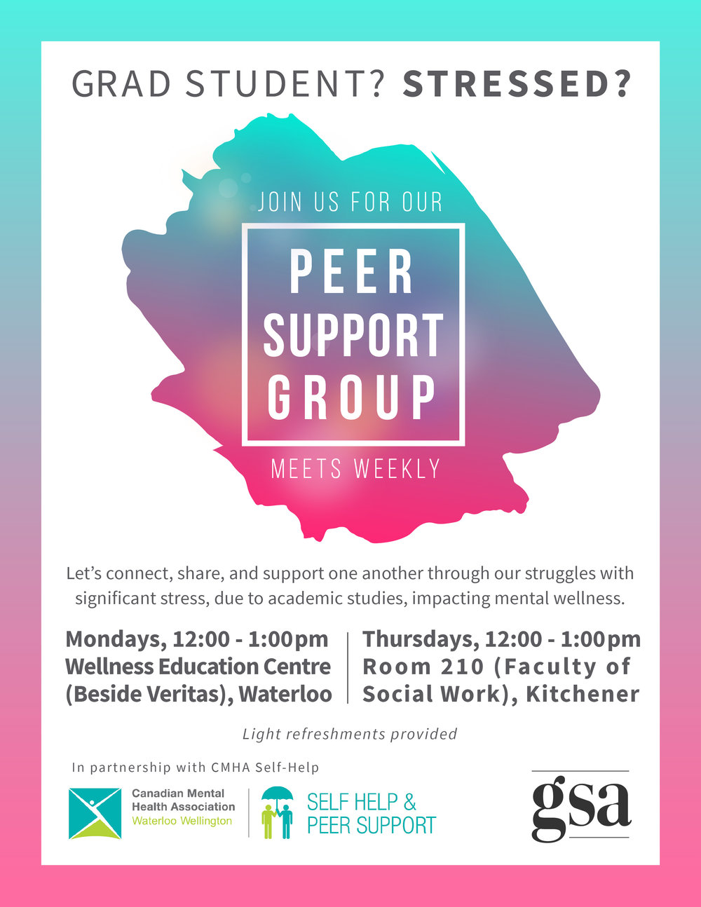 Grad Student? Stressed? Join us for our peer support group! Meets weekly. Let's connect, share, and support one another through our struggles with significant stress, due to academic studies, impacting mental wellness. Mondays 12-1pm in the Wellness Education Centre (Beside Veritas) in Waterloo and Thursdays, 12-1 in Room 210 at the Faculty of Social Work in Kitchener. Light refreshments provided. In partnership with CMHA Self-Help.