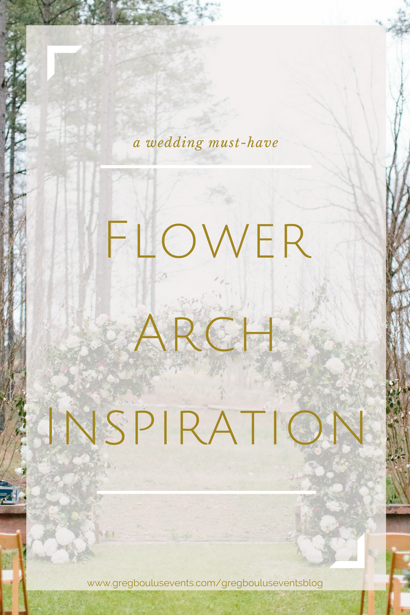 wedding must-have, ceremony flower arch inspiration | Greg Boulus Events Blog