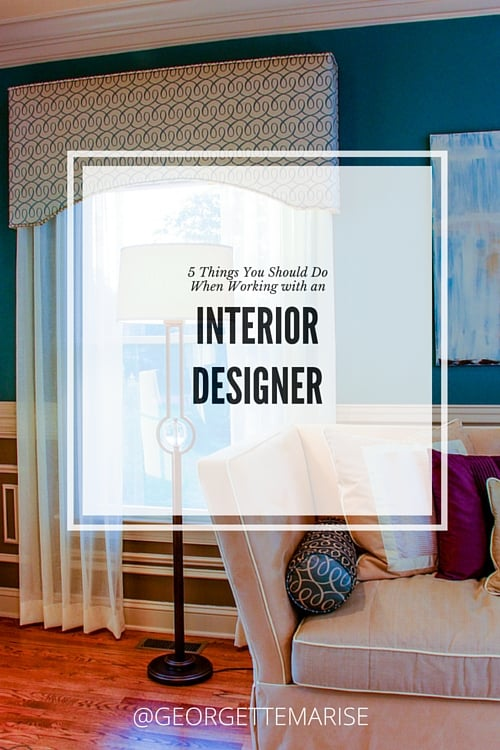 5 Things You Should Do When Working With An Interior Designer Georgette Marise Interiors