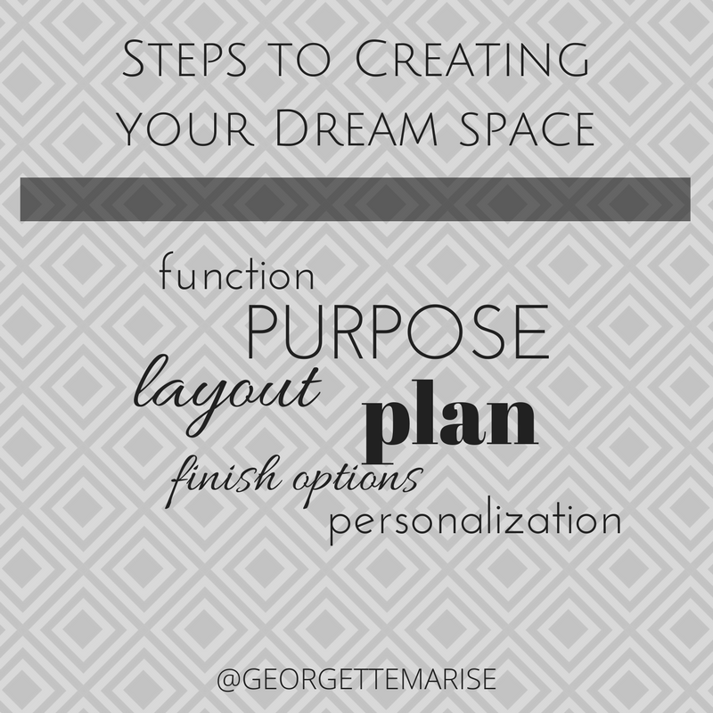 follow the steps to achieving your dream space