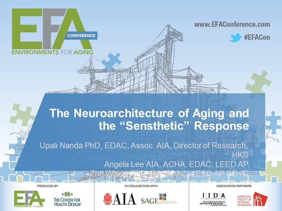 "The Neuroarchitecture of Aging and the ""Sensthetic"" Response    Upali Nanda and Angela Lee   Environments for Aging Conference"