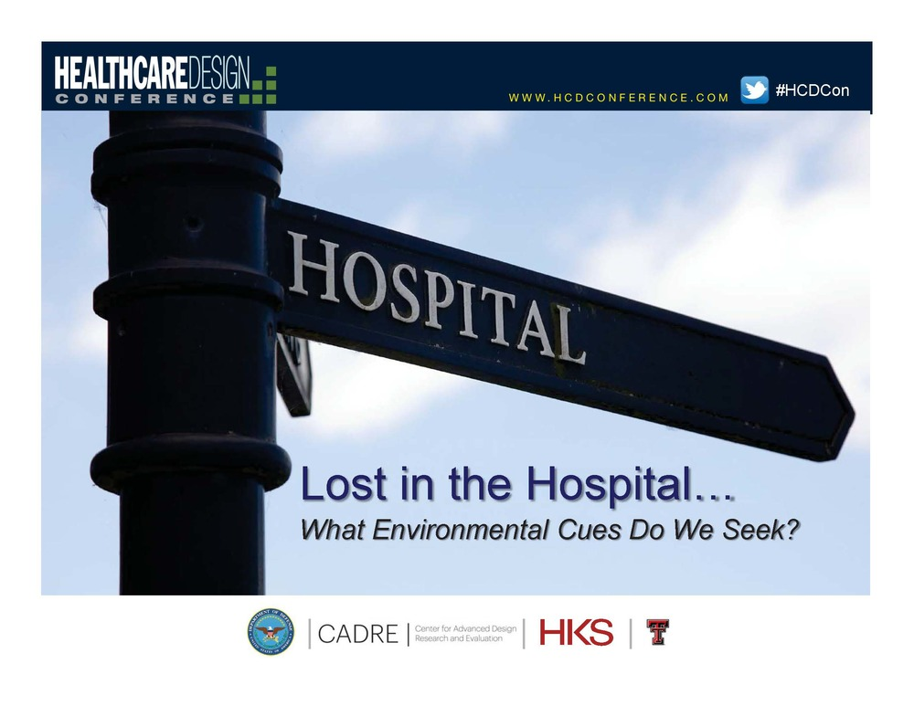 Lost in the Hospital… What Environmental Cues Do We Seek?     Thomas E. Harvey , Debajyoti Pati, and Phyllis Kaplan  Healthcare Design Conference