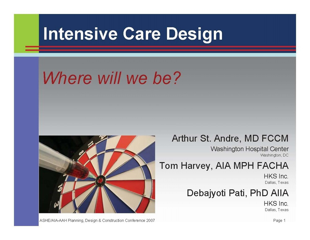 Intensive Care Design: Where will we be?    Arthur St. Andre,  Debajyoti Pati, and   Thomas E. Harvey    Healthcare Facility Planning  ,   Design, and Construction (PDC) Conference