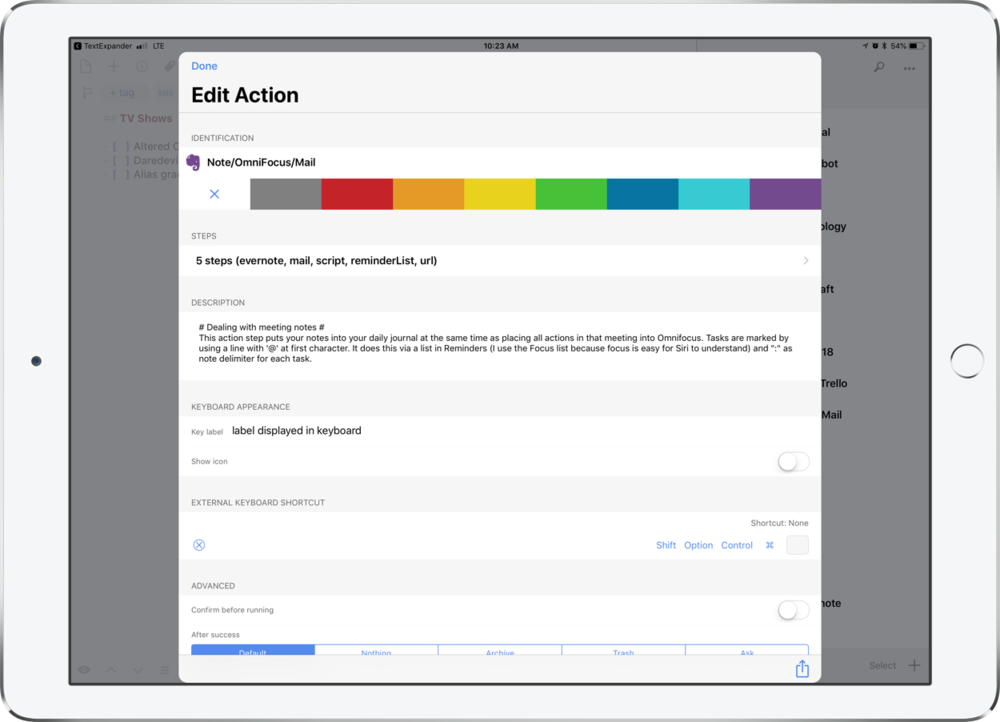 "This is the Edit Action screen. Actions are highly customizable. This particular action a) saves meeting notes to Evernote, b) saves tasks begining with ""@"" to my OmniFocus task app, and c) emails the notes to others in attendance."