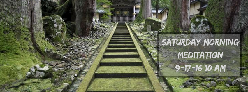 "Image Description: Moss covered stairs lead to a temple gate. ""Saturday Morning Meditation 9-17-16 10 AM""."