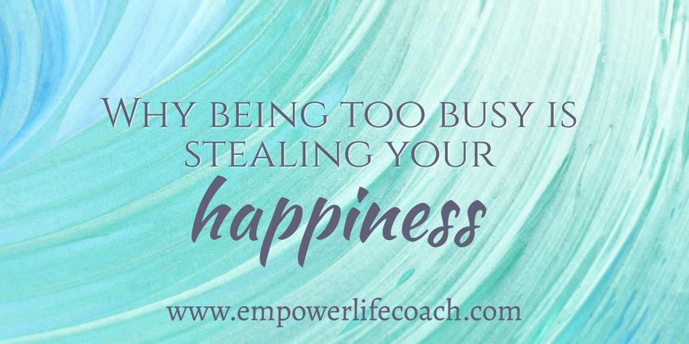 Being too busy steals your happiness