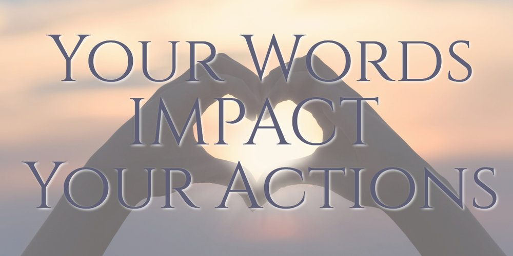 your words impact your actions