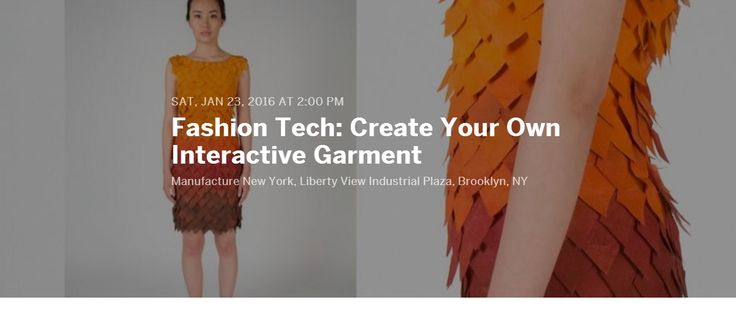 2016 Manufacture New York, Instructor, Fashion Tech: Create Your Own Interactive Garment Workshop Series, New York, NY Wearable Wednesday Feature