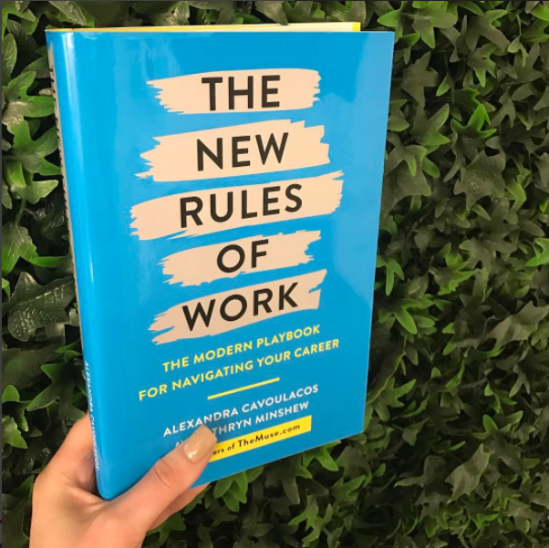 The New Rules of Work - Written by Kathryn Minshew and Alexandra CavoulacosIn this definitive playbook to the ever-changing workplace, the co-founders of the popular career website TheMuse.com show you how to play the career game by the New Rules.You can see my resume review work on pages 139-141!!