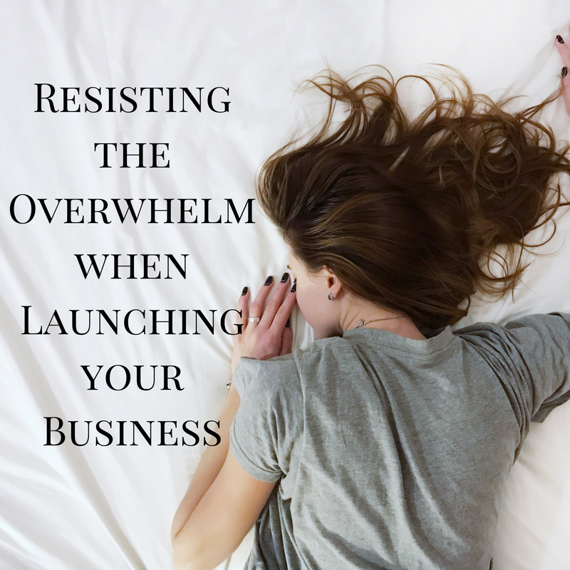 Resisting the Overwhelm when Launching your Business.png