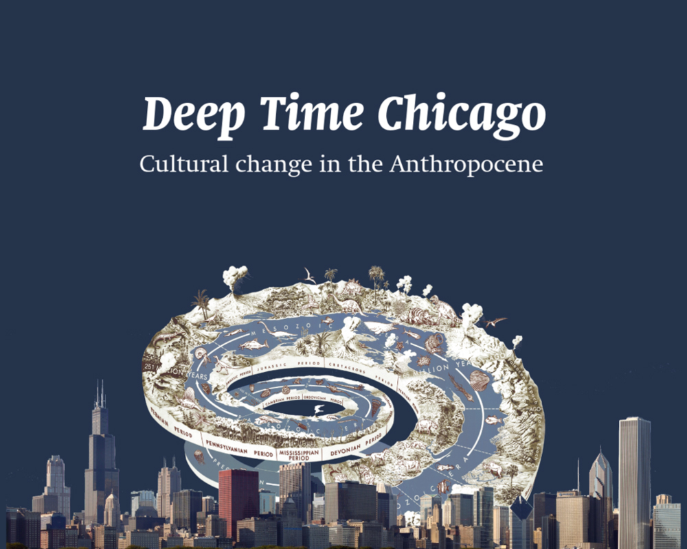 Deep Time Chicago   Deep Time Chicago is an art/research/activism initiative formed in the wake of the  Anthropocene Curriculum  program at HKW in Berlin, Germany. The initiative's goal is to explore one core idea: humanity as a geological agency, capable of disrupting the earth system and inscribing present modes of existence into deep time.  By knitting together group readings, guided walks, lectures, panels, screenings, performances, publications and exhibitions, we hope to develop a public research trajectory, offering a variety of formats where Chicago area inhabitants can grapple with the crucial questions of global ecological change. Learn more and subscribe to updates at  deeptimechicago.org .