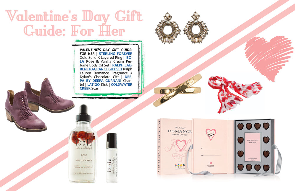VALENTINE'S DAY GIFT GUIDE: FOR HER   |   STERLING FOREVER   Gold Solid X Layered Ring |   ISOLA   Rose & Vanilla Cream Perfume Body Oil Set |   RALPH LAUREN FRAGRANCE GIFT SET   Ralph Lauren Romance Fragrance + Dylan's Chocolate Gift |   DEEPA BY DEEPA GURNANI   Chantel |   LATIGO   Kick |   COLDWATER CREEK   Scarf |