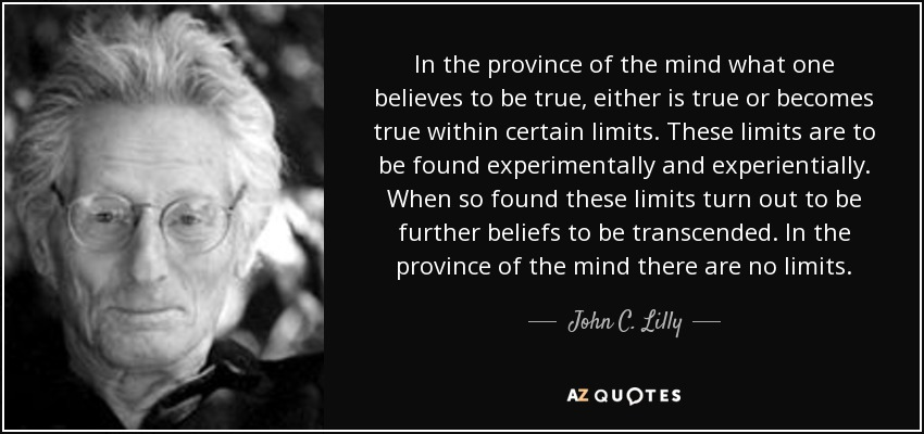 quote-in-the-province-of-the-mind-what-one-believes-to-be-true-either-is-true-or-becomes-true-john-c-lilly-151-99-16.jpg