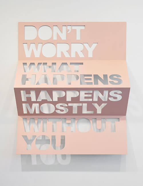 Matt Keegan,  Don't Worry (a sculpture by Matt Keegan, from a poster by James Richards, of a poem by Josef Albers), 2012, Stainless steel, spray finish, The Alfond Collection of Contemporary Art, Cornell Fine Arts Museum, Rollins College