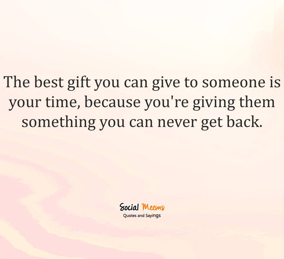 The best gift you can give to someone is your time