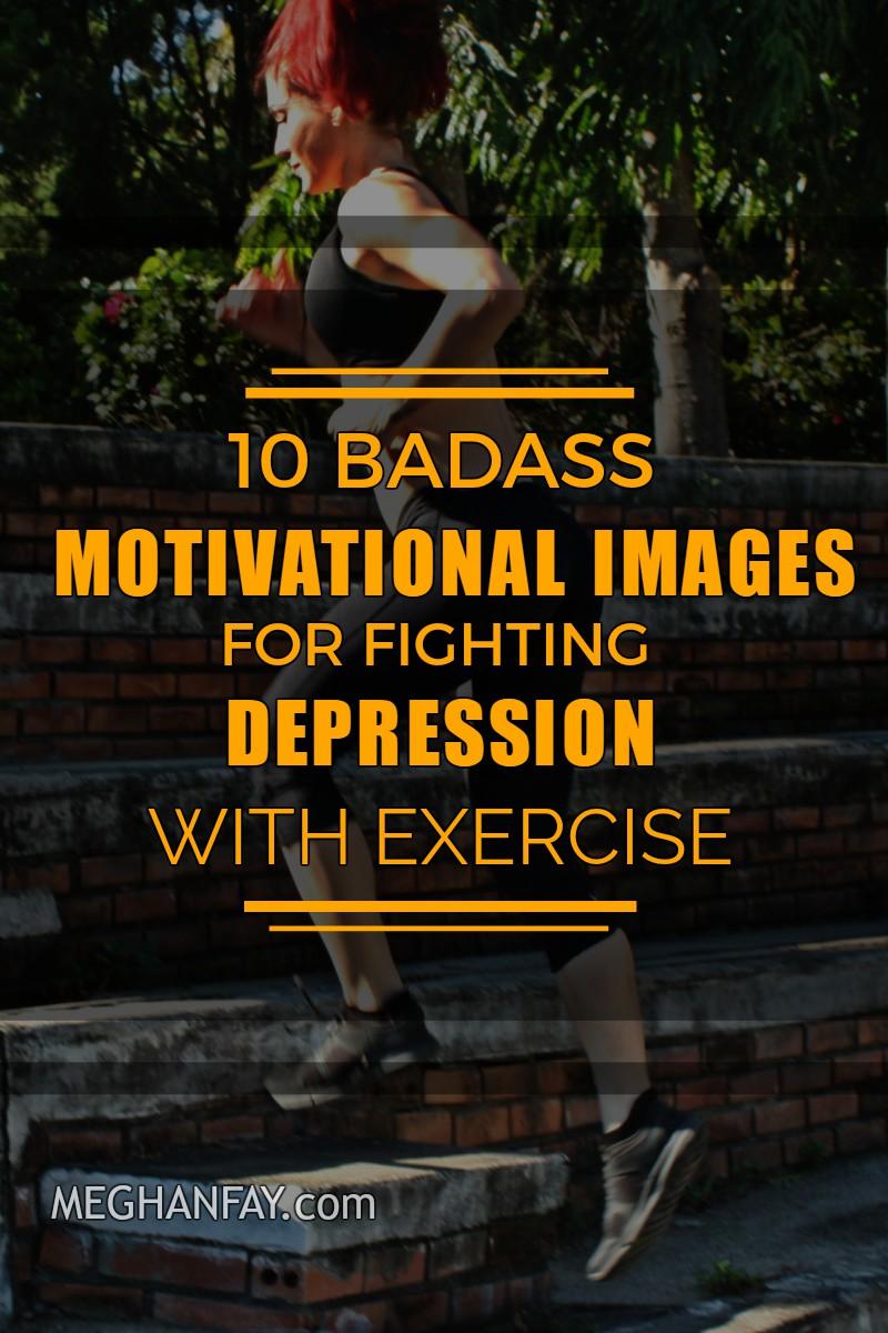 badass motivation for fighting depression