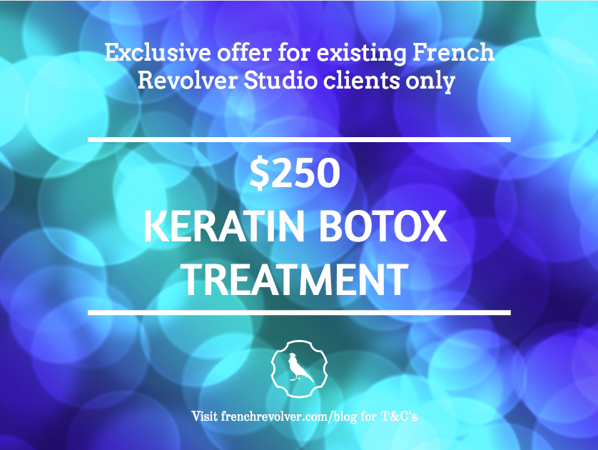 For a limited time clients of French Revolver Studio can try the amazing Keratin Hair Strengthening Botox Treatment for only $250.   We use one of the best products on the market with one of the quickest processing times which means you are out of the salon that much faster. This is an exclusive offer for current clients only.   The treatment will leave your hair feeling soft, healthy, luxurious and lasts up to 3 months.   Appointments take about 2 hours, book now or contact us to talk to your stylist. You will seriously not be disappointed!  To make the most of this special deal, appointments must be booked and completed by 31 August.  This deal is for average density and length down to mid shoulders and possible extra product charge ($20 - $40) may apply on extra density hair.