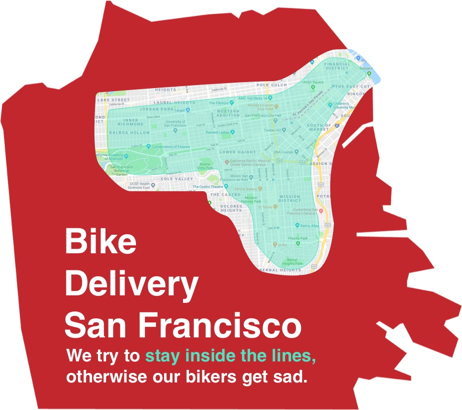 - NeighborhoodsBernal Heights, Mission, Downtown, Soma, Financial District, Western Addition, Nopa, Haight Ashbury, Lower Haight and Inner Richmond.Feel free to check in with us on possible delivery fees beyond these places (we want to be kind to our bike delivery folks).